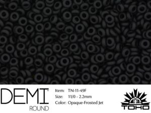 TN-11-0049F Demi Round TOHO Opaque Frosted Jet -0